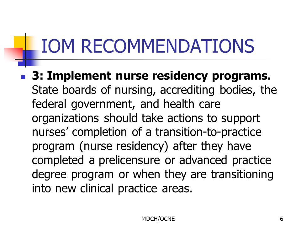 MDCH/OCNE7 IOM RECOMMENDATIONS 4: Increase the proportion of nurses with a baccalaureate degree to 80 percent by 2020.