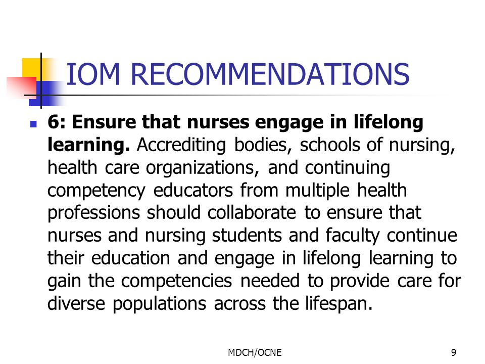 MDCH/OCNE10 IOM RECOMMENDATIONS 7: Prepare and enable nurses to lead change to advance health.