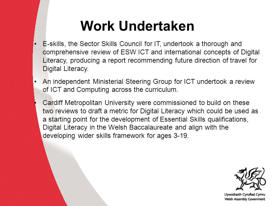 Independent Ministerial Steering Group for ICT Recommendation 3: A statutory Digital Literacy (DL) Framework should be implemented to work alongside the Literacy and Numeracy Framework from Foundation Phase through to post-16 education.