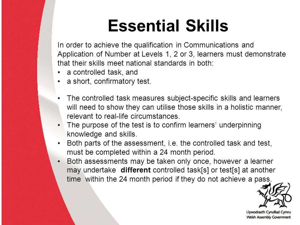 Essential Skills Controlled tasks are: externally produced by awarding organisations can be developed by centres and approved by awarding organisations should be contextualised or vocationally specific to ensure purpose, meaning and relevance.