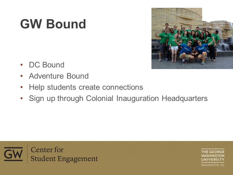 Center for Student Engagement Colonial Crossroads Marvin Center 5 th Floor 202-994-6555 engage@gwu.edu http://studentengagement.gwu.edu Contact Information