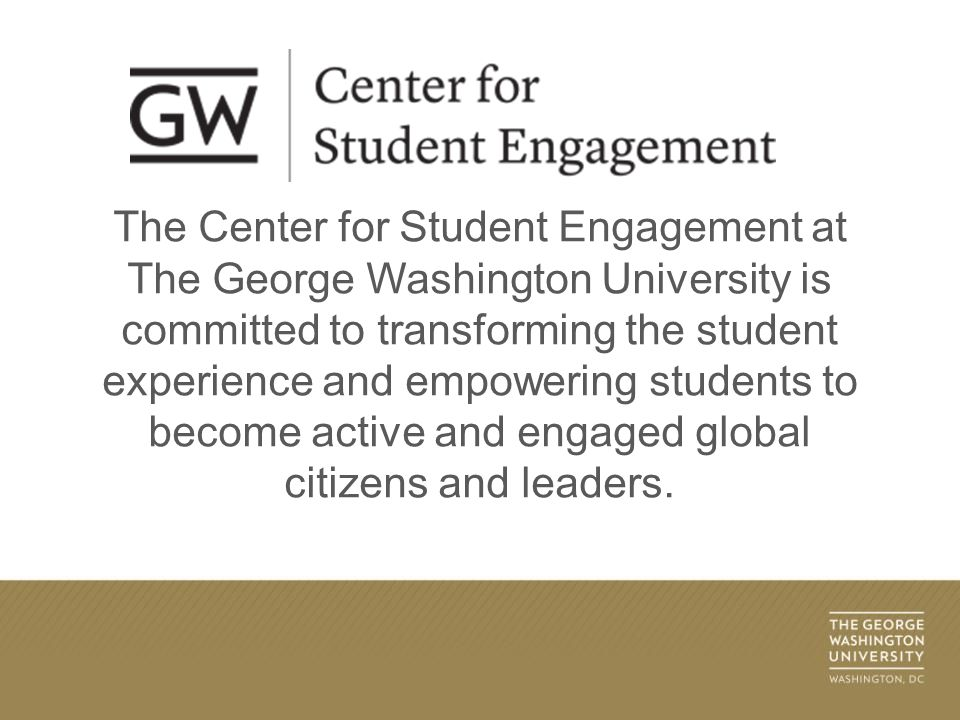 Student Involvement Information Residential Experience NewU Student Organizations Greek Life GW Bound The Center for Student Engagement