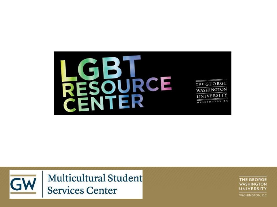 The George Washington University Lesbian, Gay, Bisexual and Transgender (LGBT) Resource Center provides a comprehensive range of education, support and advocacy services to create and maintain an open, safe and inclusive campus environment.