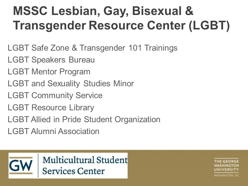 Check out our website, http://gwired.gwu.edu/mssc/LGBT/ http://gwired.gwu.edu/mssc/LGBT/ Sign up for the LGBT Resource Center's Gay Agenda, our weekly newsletter.