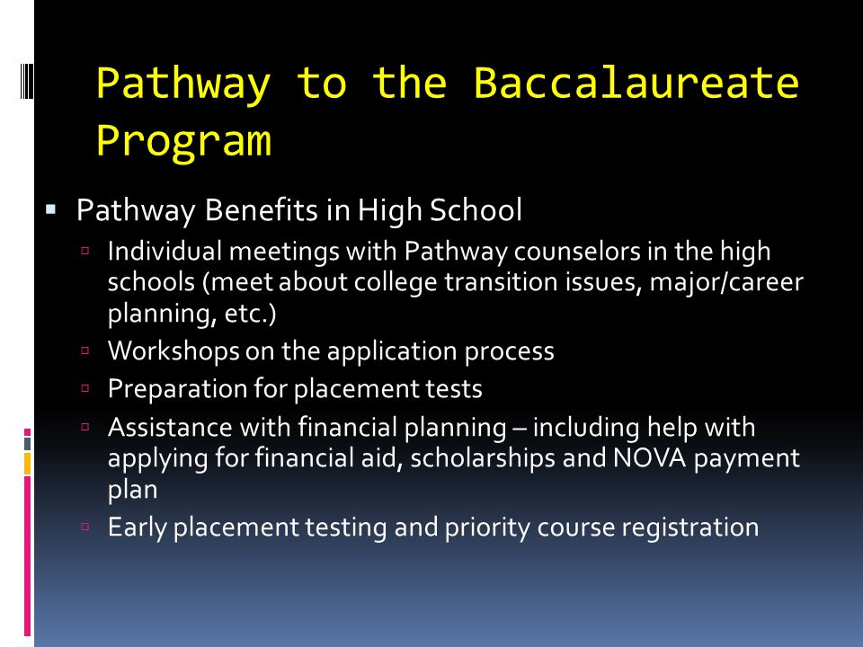 Pathway to the Baccalaureate Program  Pathway benefits at NOVA  Continued academic and career counseling by a Pathway counselor  Pathway Counselor now also at GMU  Guaranteed admission agreements between NOVA and VA State institutions; special Pathway agreement with George Mason Univ.