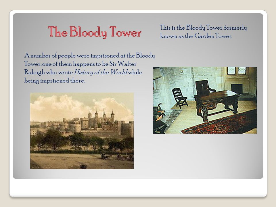 This is the Bloody Tower, formerly known as the Garden Tower.