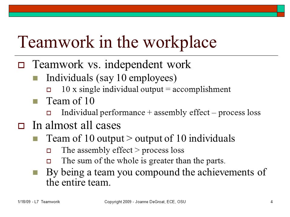 An Effective Team  A small number of people with complementary skills who are committed to a common purpose, performance goals, and approach for which they hold themselves mutually accountable. -- Katzenbach & Smith 1/18/09 - L7 TeamworikCopyright 2009 - Joanne DeGroat, ECE, OSU5