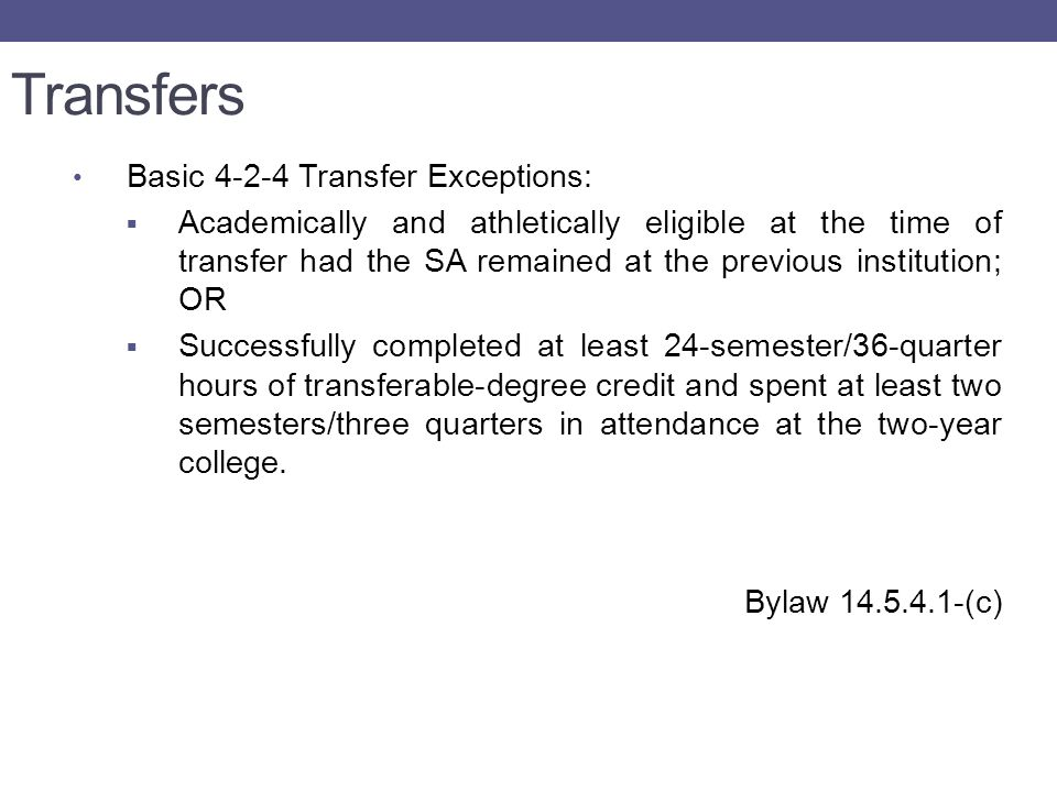 Transfers Basic 4-4 Transfer Exceptions:  Has never practiced or competed at a collegiate institution.