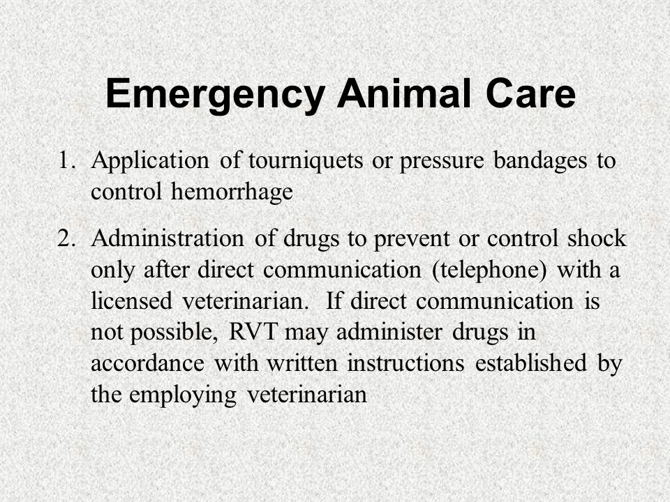 Emergency Animal Care 4.Administer oxygen 5.Establish open airways including intubation but excluding surgery 6.External cardiac resuscitation (CPR) 7.Application of splints or bandages 8.Supportive treatment in heat prostration cases
