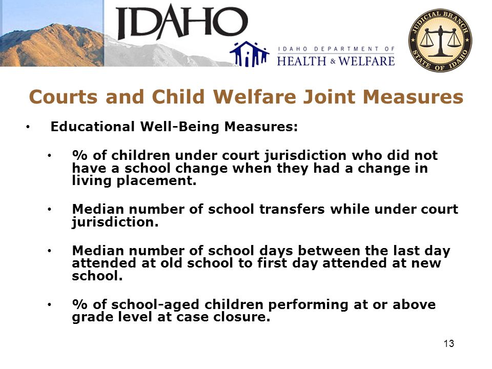 Courts and Child Welfare Joint Measures Physical and Emotional Well-Being Measures: % of children and youth under court jurisdiction that received a mental health screening within 30 days of first hearing.