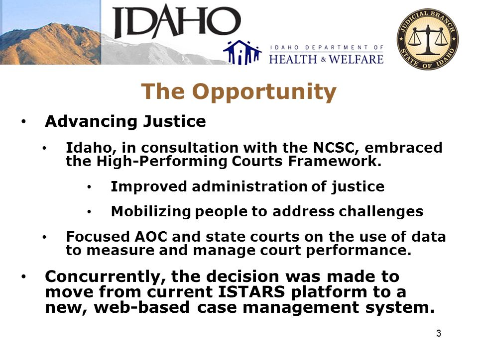 Judicial Districts and Child Welfare Regions 4 1.6M Residents 428,000 Child Residents Statewide Systems: 44 Counties 7 Judicial Districts 7 Child Welfare Regions 3 Hubs Technology: ISTARS = Idaho Statewide Trial Court Automated Records System iCARE = IDHW Statewide Information Management System