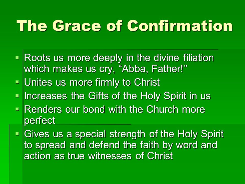 Confirmation Confers a New Character The character of Confirmation helps us to spread and defend the faith as witnesses of Christ and to never be ashamed of the Cross We see ourselves as God's anointed.