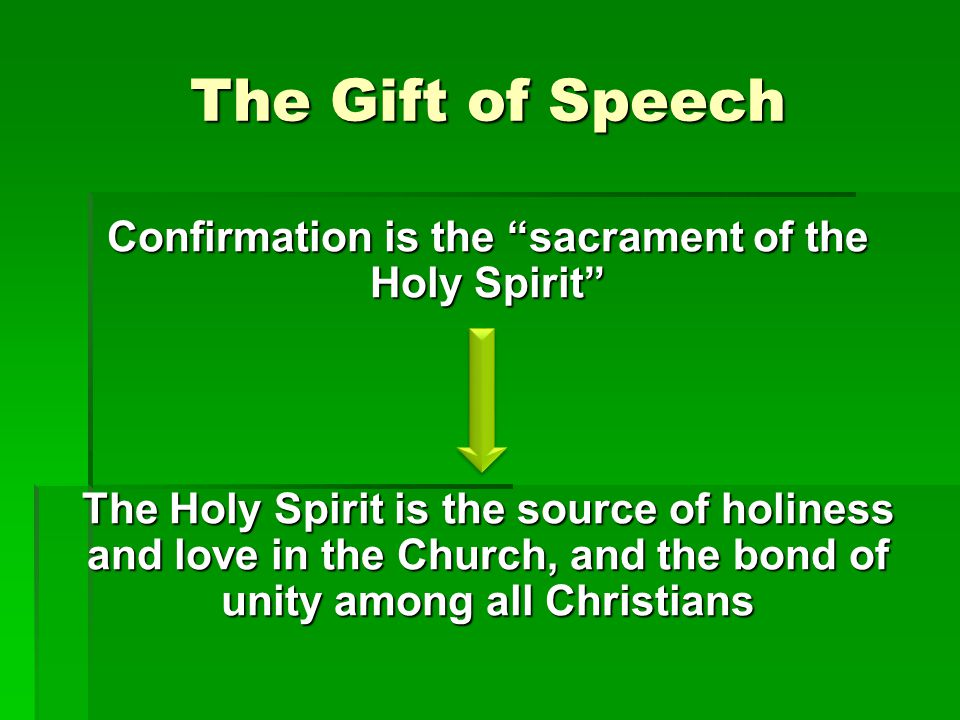 Understanding the Sacrament of Confirmation We are more perfectly bound to the Church and are endowed with the special strength of the Holy Spirit Many times Jesus promised the outpouring of the Holy Spirit Pentecost: Birthday of the Church