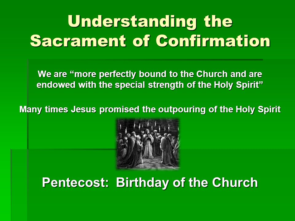 Origins of the Sacrament of Confirmation Laying on of hands—ancient gesture used in Confirmation that symbolizes the giving of the Father's own Spirit to the recipient Anointing with perfumed oil (chrism) added later