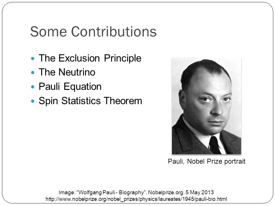 Early Life Born in 1900 in Austria Mentored by Ernst Mach anti-metaphysical baptism University of Hamburg Exceptional skill in mathematics Young Pauli Image: Wolfgang Pauli young. Fermilab.