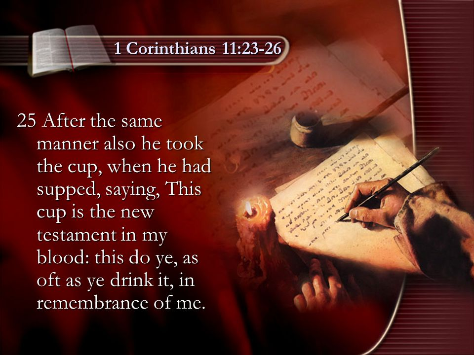 1 Corinthians 11:23-26 26 For as often as ye eat this bread, and drink this cup, ye do shew the Lord's death till he come.