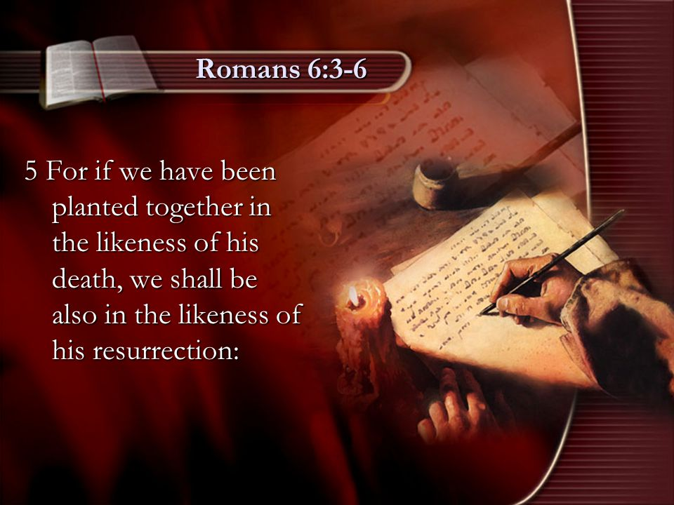 Romans 6:3-6 6 Knowing this, that our old man is crucified with him, that the body of sin might be destroyed, that henceforth we should not serve sin.