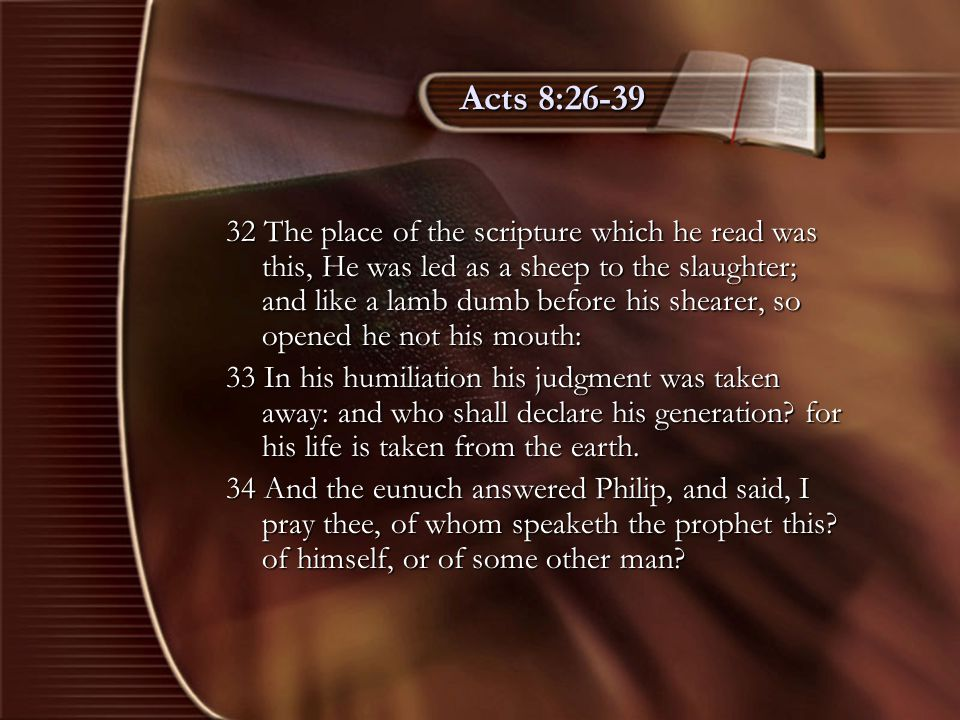 Acts 8:26-39 35 Then Philip opened his mouth, and began at the same scripture, and preached unto him Jesus.