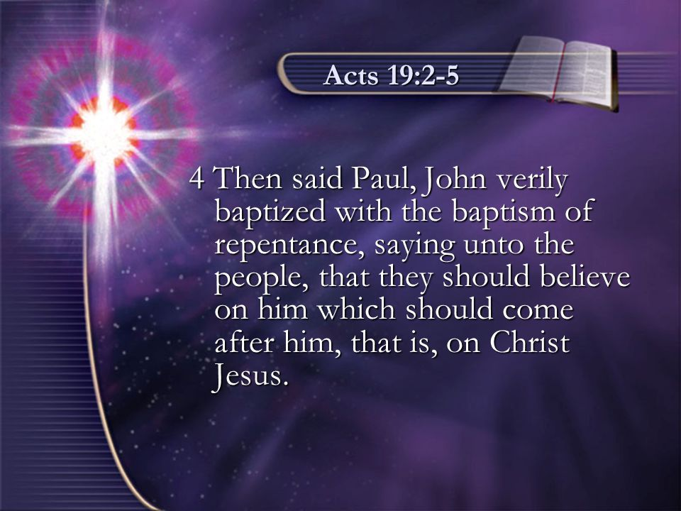 Acts 19:2-5 5 When they heard this, they were baptized in the name of the Lord Jesus.