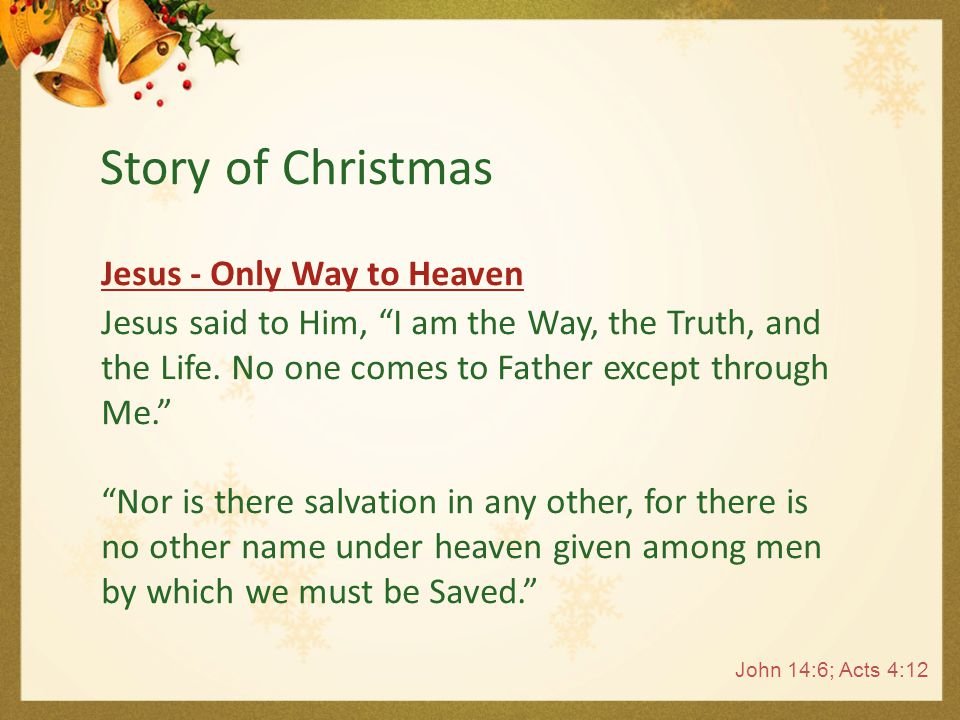 Confess & Believe  Salvation That if you confess with your mouth the Lord Jesus and believe in your heart that God has raised Him from dead, you will be Saved. Romans 10:9 Story of Christmas