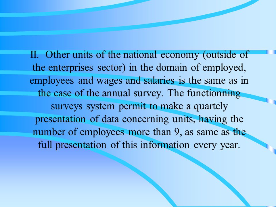 Statistical data sources on employment monthly – survey (DG-1) – covers units employing 10 and more persons in enterprise sector; this survey has full character for big units and sample character for medium units; quarterly – survey (Z-03) – covers units employing 10 and more persons in budgetary sphere; this survey has full character;
