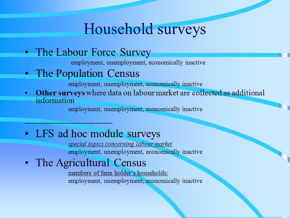 The quarterly LFS in Poland introduced in May 1992 methodology based on the definitions recommended by ILO quarterly continuous survey since the 4 th quarter 1999 constantly adjusted to Eurostat requirements