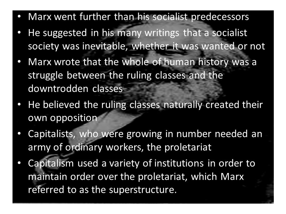 Marx believed the proletariat would eventually tire of their conditions and rise up against the capitalists, seizing their wealth and ruling in their place.