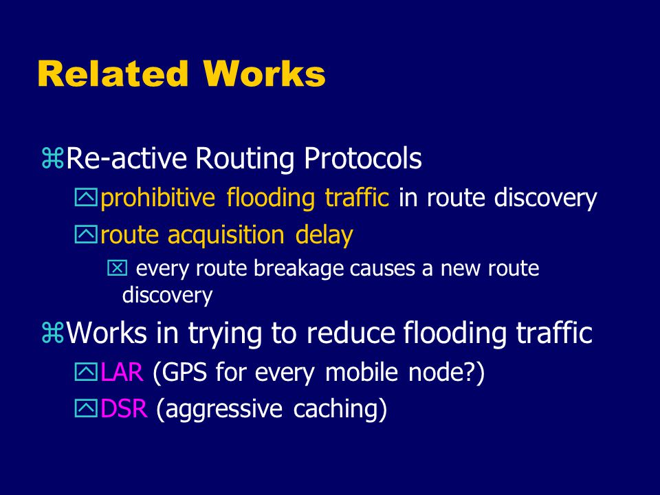 CBRP: Motivations zDesign Objective: a distributed, efficient, scalable protocol zMajor design decisions: yuse clustering approach to minimize on- demand route discovery traffic yuse local repair to reduce route acquisition delay and new route discovery traffic ysuggest a solution to use uni-directional links