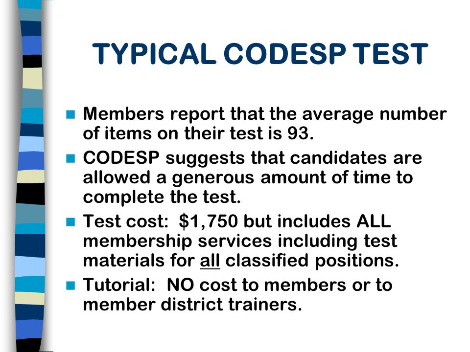 CODESP'S SAMPLE TEST CONTAINS THREE OVERALL CONTENT AREAS English/Language Arts Math Ability to Assist in Instruction Districts can choose to have three separate tests made (one for each section) to allow ease of retesting.