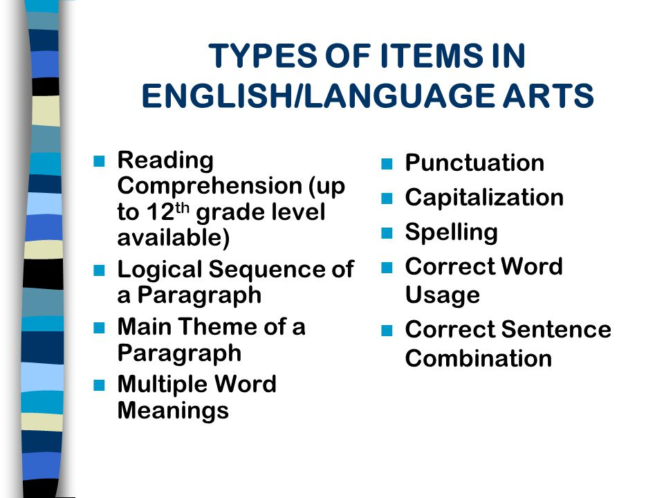 TYPES OF ITEMS IN MATH Fractions (addition,subtraction, multiplication,division,sim plifying,converting from decimals) Word Problems (multiplication, division, percentages) Estimation Statistics Probability Exponents Pre-Algebra/Algebra (word problems, order of operations, simplifying expressions, equations- equivalents, prime factorization, greatest common factor, least common multiple, factoring) Coordinates (grid graphs, slope coordinates) Geometry (basics, squares, rectangles, circles, triangles)