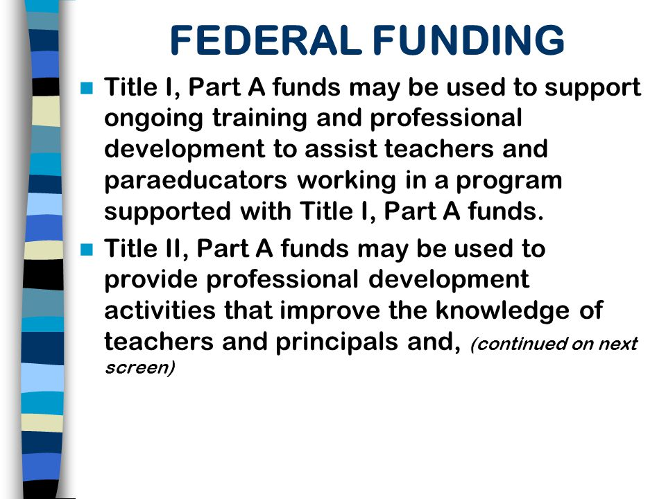 FUNDING CONT'D in appropriate cases, paraeducators concerning effective instructional strategies, methods and skills and use of challenging content standards to improve teaching practices and student academic achievement.