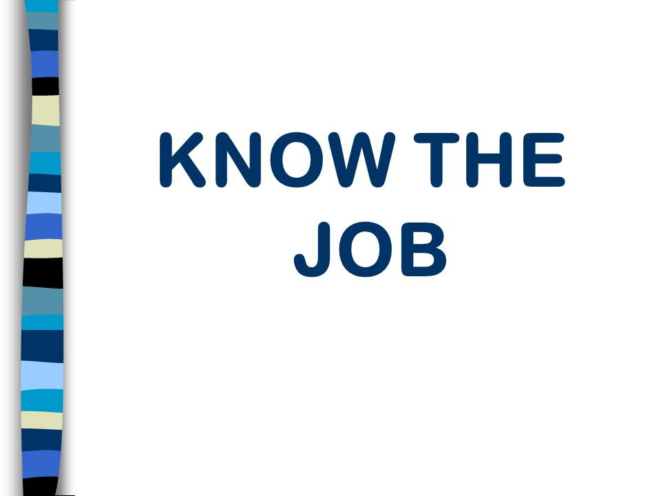 CONDUCT A JOB REVIEW/ANALYSIS Ask questions of employees and supervisors.