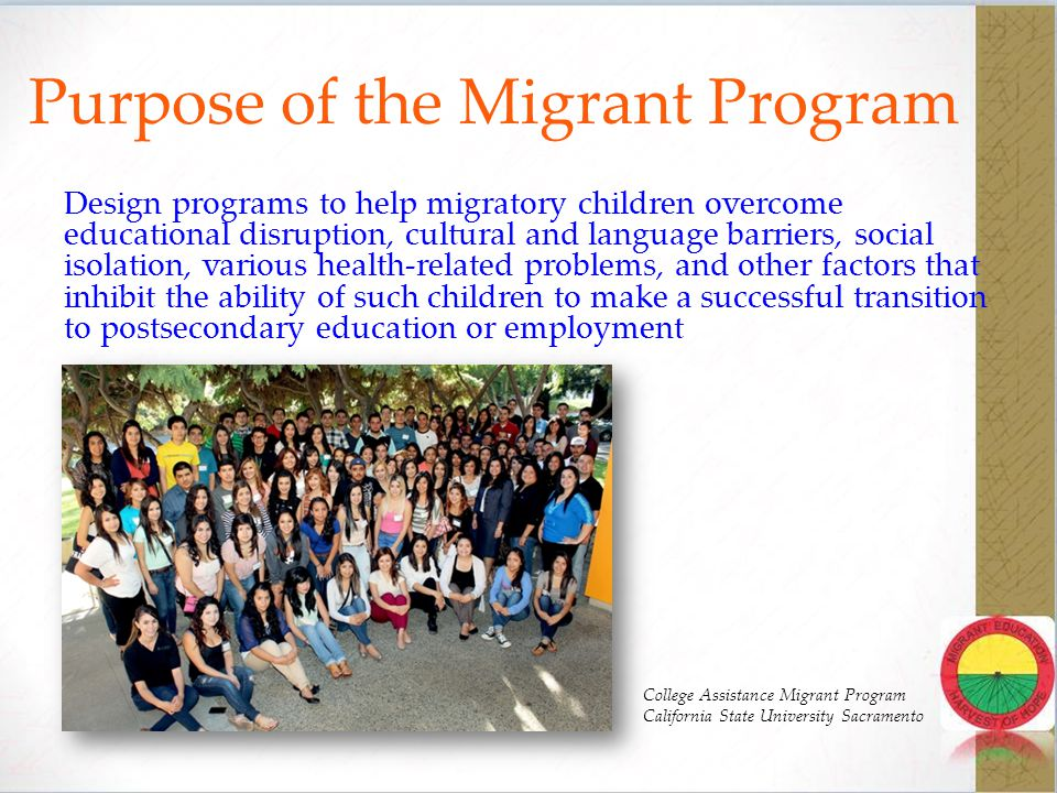 California Migrant Program Quick Facts  California has 21 migrant regions that serve migrant students  Currently there are over 130,000 migrant students eligible for services  Regions apply for funds by completing a Regional Application (RA)