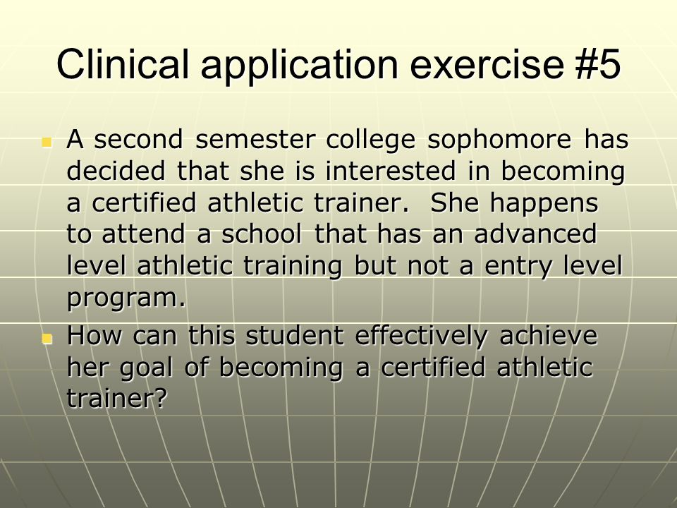 Clinical application exercise #6 A certified athletic trainer moves to a different state to take a new job.