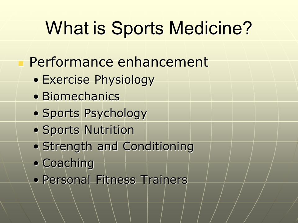 Sports Medicine Injury Care and Management Injury Care and Management Practice of Medicine (physician)Practice of Medicine (physician) Athletic TrainingAthletic Training Sports Physical TherapySports Physical Therapy Sports Massage TherapySports Massage Therapy Sports DentistrySports Dentistry Osteopathic MedicineOsteopathic Medicine Orthotists/ProsthetistsOrthotists/Prosthetists Sports ChiropracticSports Chiropractic Sports PodiatrySports Podiatry