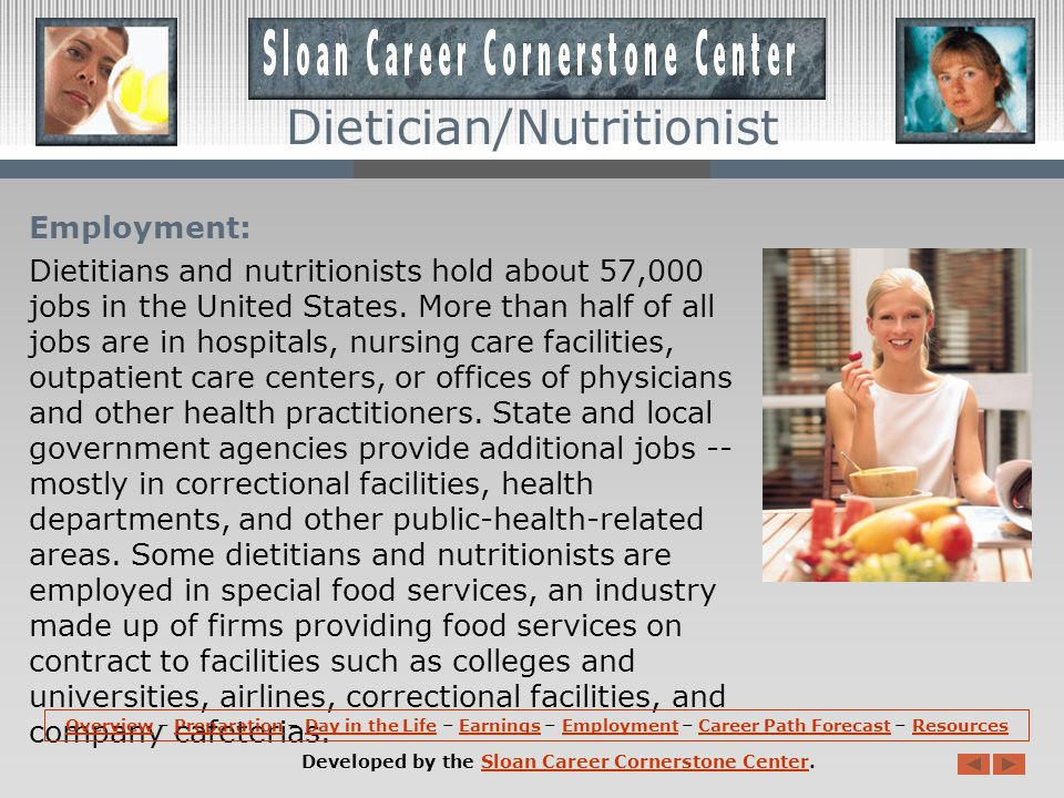 Employment: Dietitians and nutritionists hold about 57,000 jobs in the United States.