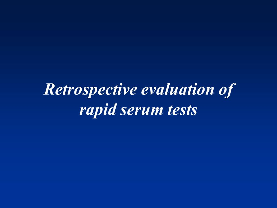 Retrospective testing at WRAIR Serum panels are archived by EIA reactivity –All new panels are re-tested by EIA/WB WRAIR is blinded to clinical data Test devices were generally tested on unique panels Retrospective testing is not intended use