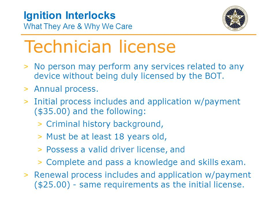 Ignition Interlocks What They Are & Why We Care Installation > Original interlock device installations can only be performed by a licensed technician in a licensed service center.