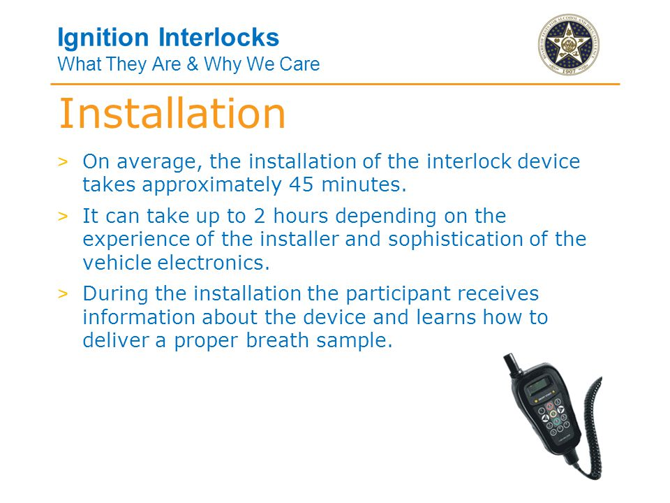 Ignition Interlocks What They Are & Why We Care Installation > Additionally, the licensed technician will: > Perform maintenance and calibration on the interlock device.
