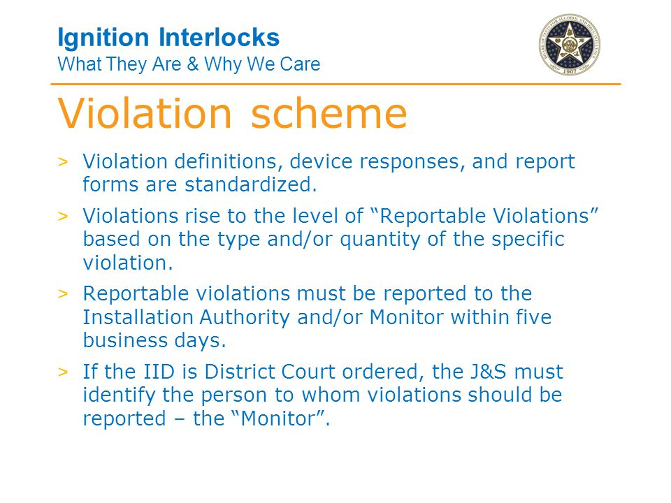 Ignition Interlocks What They Are & Why We Care > Reportable violations are as follows: > Three penalty fails, at startup, within a fifteen minute time frame.