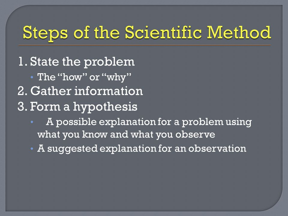 4.Test the hypothesis by performing an experiment 5.