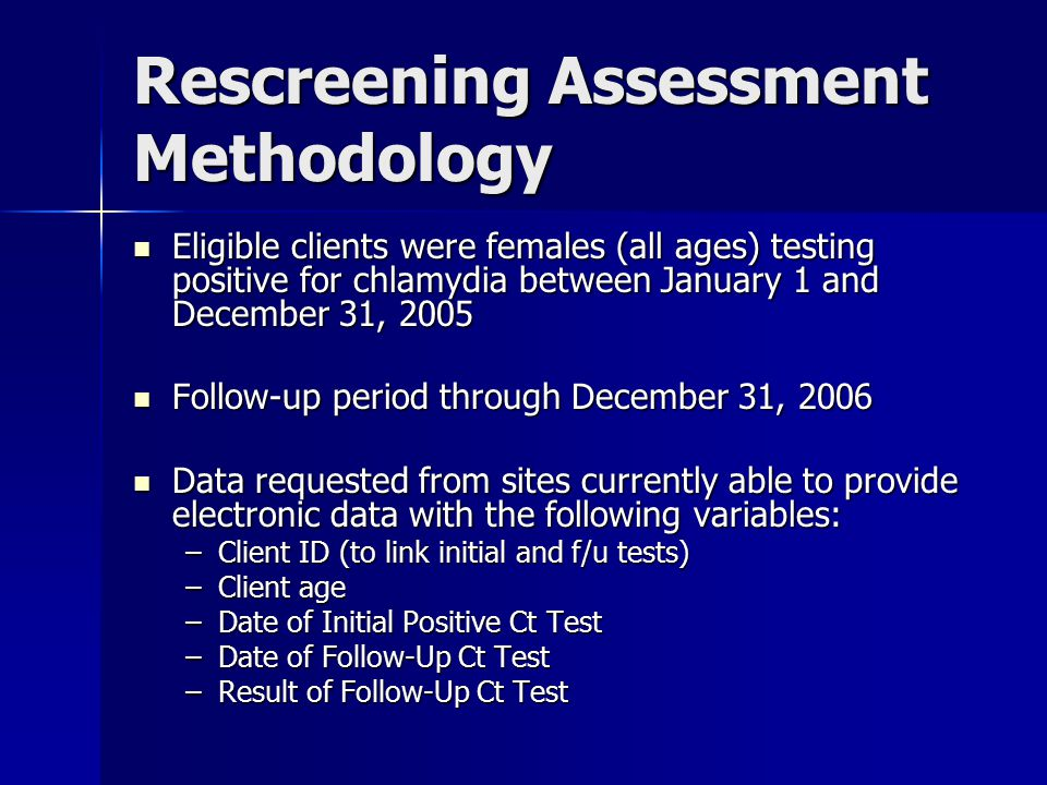 Rescreening Assessment Outcome Measures Elapsed time from initial positive Ct test to next Ct test, by age group Elapsed time from initial positive Ct test to next Ct test, by age group –Approx.
