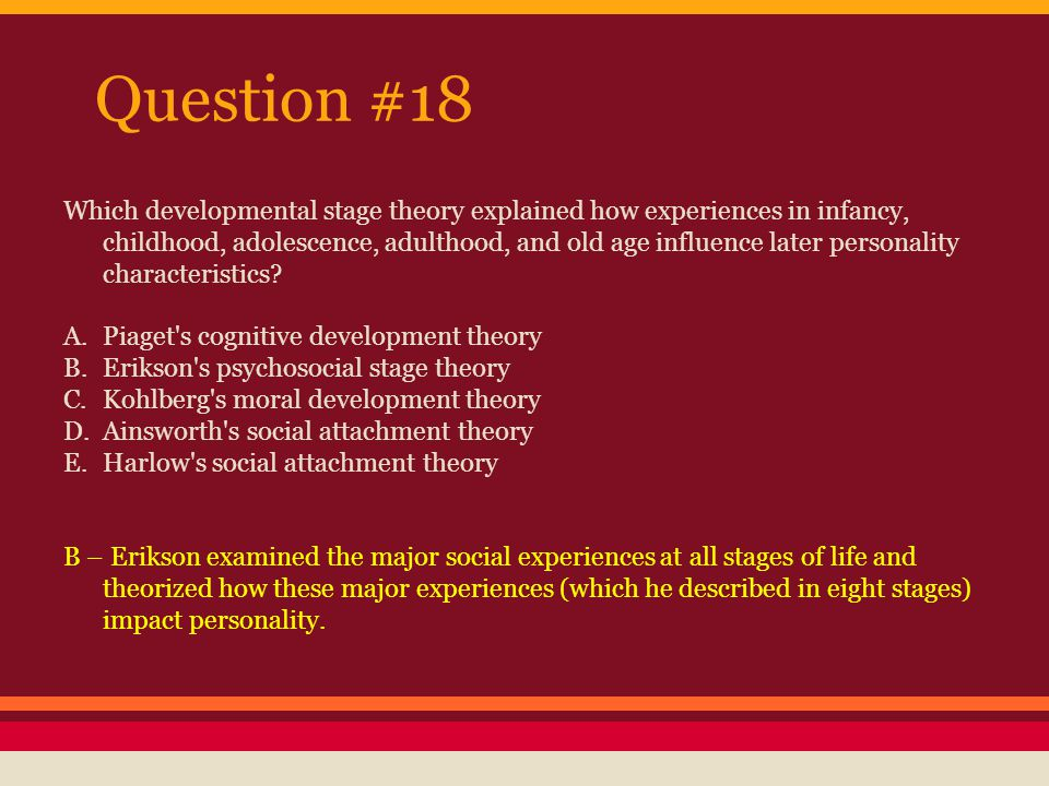 Question # 19 According to Sigmund Freud, what is the dominant factor determining our personality traits.