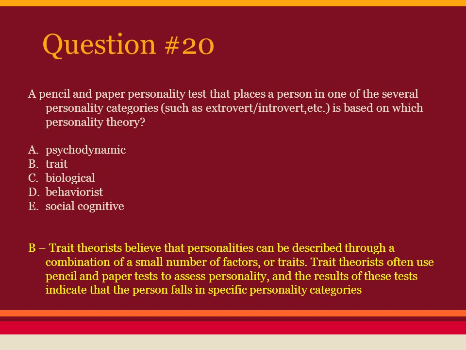 Question #21 Which of the following kinds of personality theorists is the most likely to use a projective test.