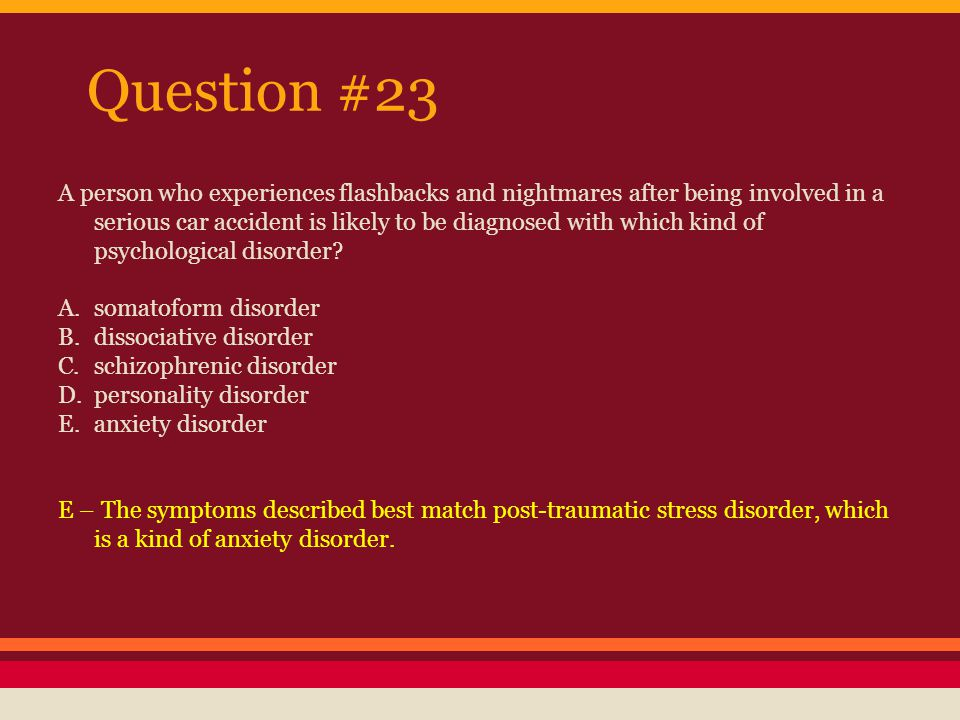 Question#24 Psychogenic amnesia and fugue states are both indications of which kind of psychological disorder.