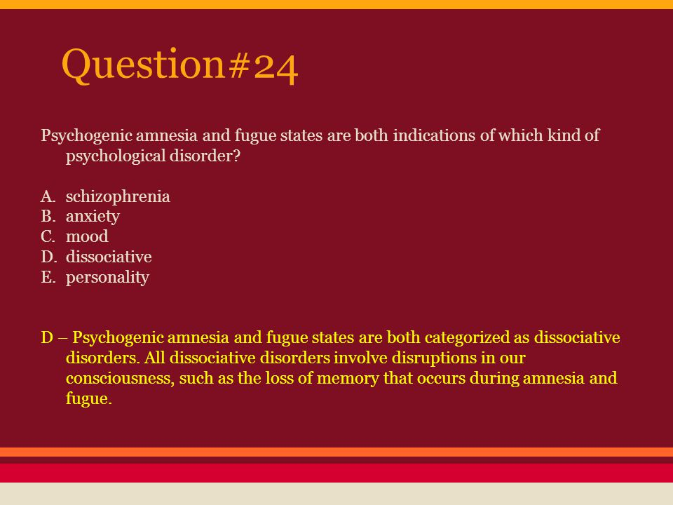 Question #25 In what way would a person diagnosed with schizophrenia most likely differ from a person diagnosed with a dissociative disorder.