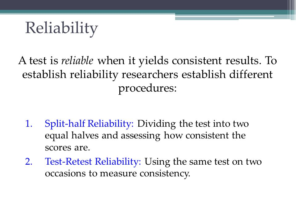 Validity Reliability of a test does not ensure validity.