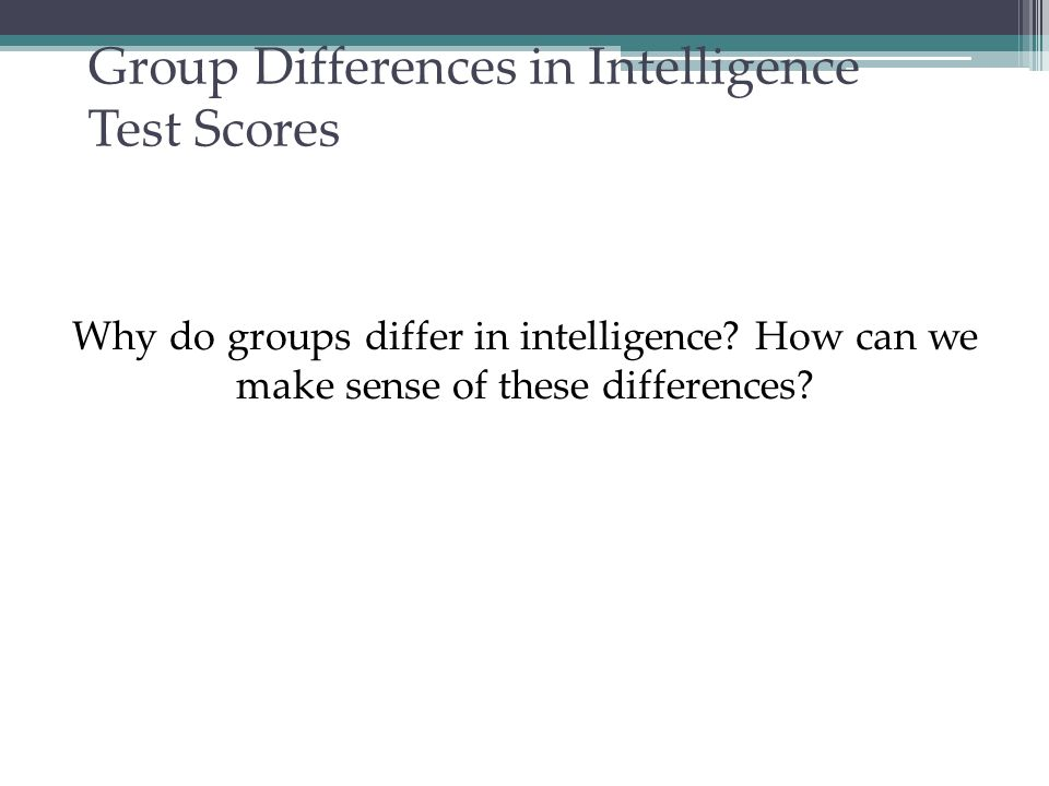Ethnic Similarities and Differences 1.Racial groups differ in their average intelligence scores.