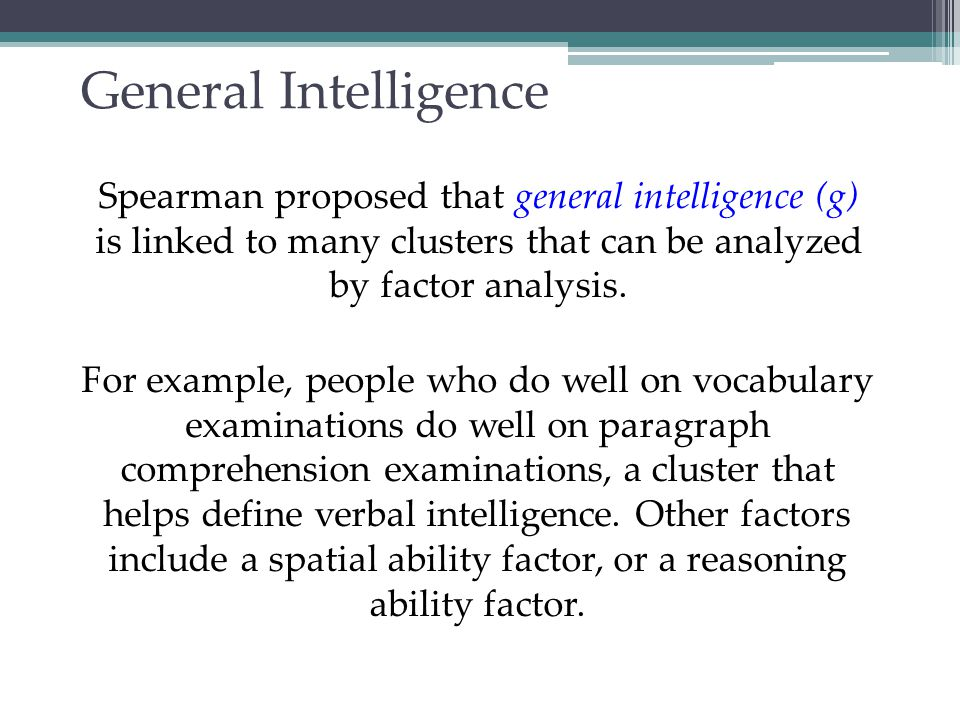 Contemporary Intelligence Theories Howard Gardner (1983, 1999) supports the idea that intelligence comes in multiple forms.