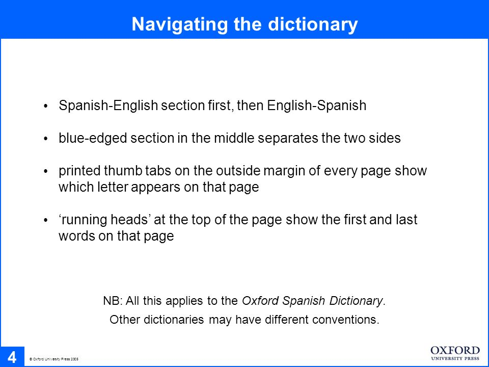 5 The sequence of grammatical categories English – Spanish Noun Adjective Adverb Verb Idioms in bold italics within entry Phrasal verbs (e.g.